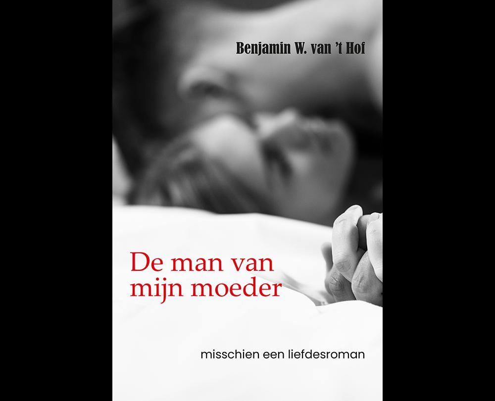 De man van mijn moeder – Benjamin W. van 't Hof